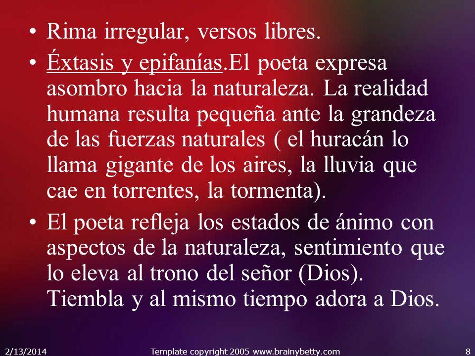 2/13/2014Template copyright 2005 www.brainybetty.com8 Rima irregular, versos libres.