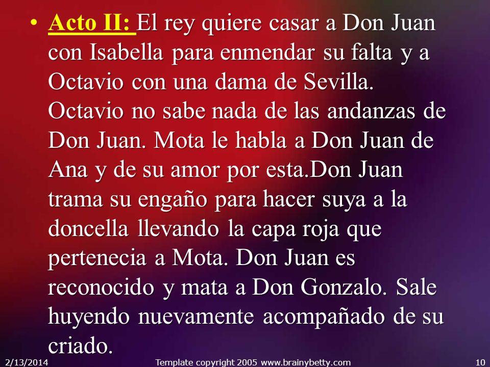El rey quiere casar a Don Juan con Isabella para enmendar su falta y a Octavio con una dama de Sevilla. Octavio no sabe nada de las andanzas de Don Ju