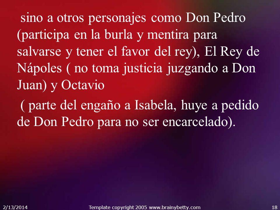 sino a otros personajes como Don Pedro (participa en la burla y mentira para salvarse y tener el favor del rey), El Rey de Nápoles ( no toma justicia juzgando a Don Juan) y Octavio ( parte del engaño a Isabela, huye a pedido de Don Pedro para no ser encarcelado).