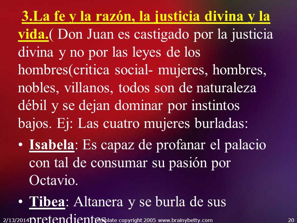 3.La fe y la razón, la justicia divina y la vida.( Don Juan es castigado por la justicia divina y no por las leyes de los hombres(critica social- mujeres, hombres, nobles, villanos, todos son de naturaleza débil y se dejan dominar por instintos bajos.