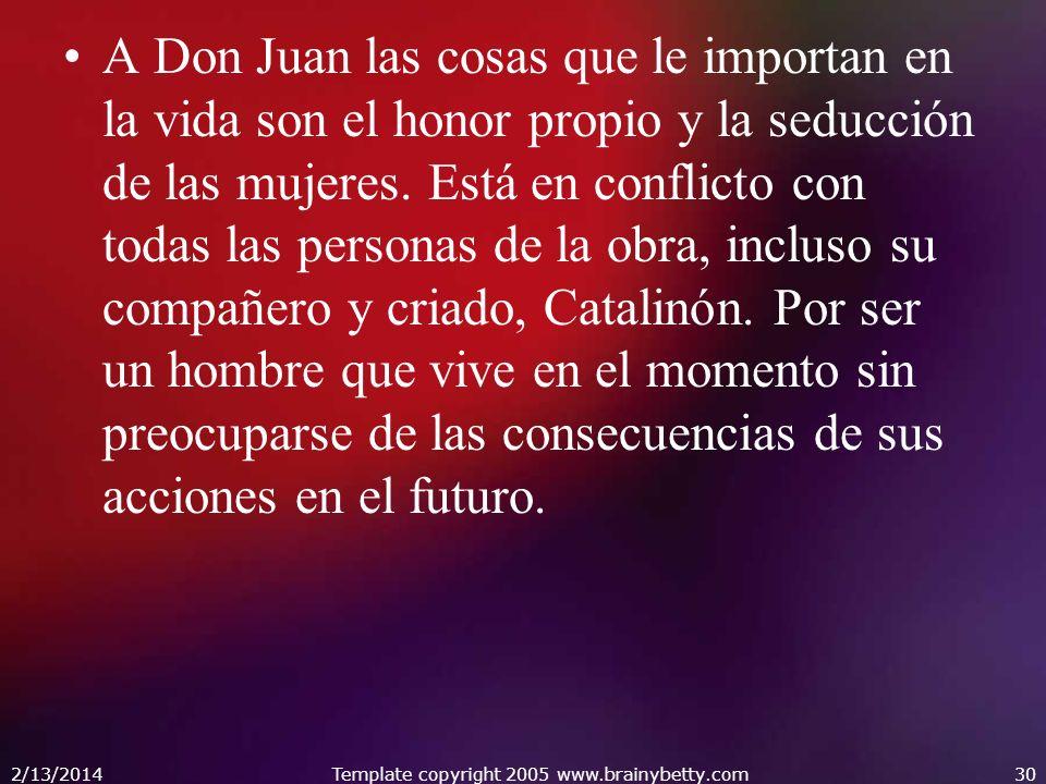A Don Juan las cosas que le importan en la vida son el honor propio y la seducción de las mujeres. Está en conflicto con todas las personas de la obra