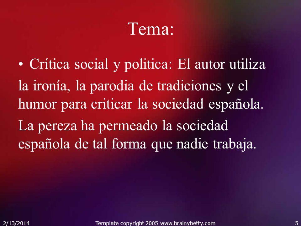 Tema: Crítica social y politica: El autor utiliza la ironía, la parodia de tradiciones y el humor para criticar la sociedad española. La pereza ha per
