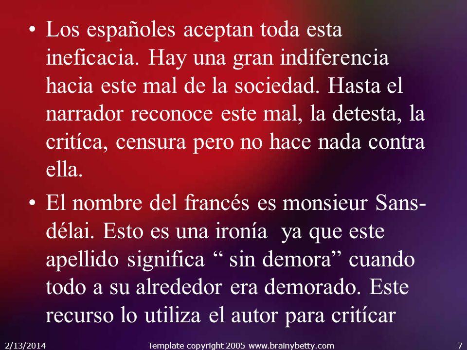 Los españoles aceptan toda esta ineficacia. Hay una gran indiferencia hacia este mal de la sociedad. Hasta el narrador reconoce este mal, la detesta,