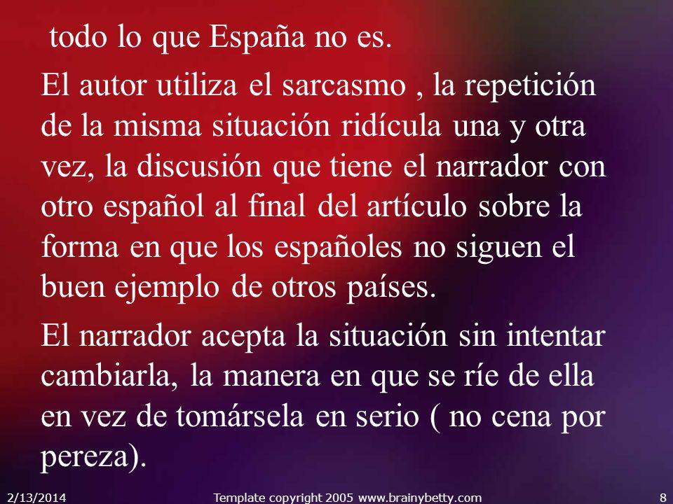 todo lo que España no es. El autor utiliza el sarcasmo, la repetición de la misma situación ridícula una y otra vez, la discusión que tiene el narrado