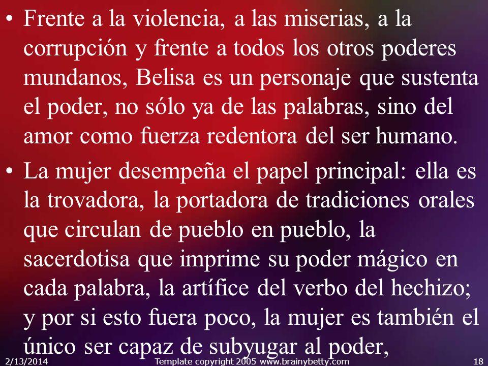 Frente a la violencia, a las miserias, a la corrupción y frente a todos los otros poderes mundanos, Belisa es un personaje que sustenta el poder, no s