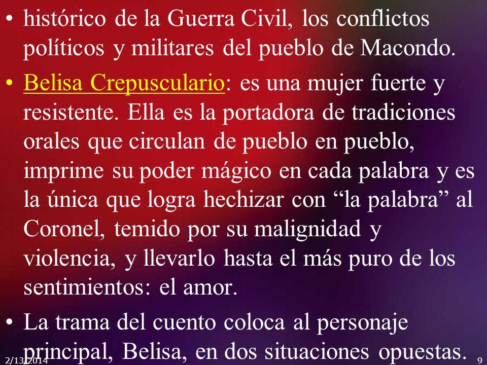 histórico de la Guerra Civil, los conflictos políticos y militares del pueblo de Macondo. Belisa Crepusculario: es una mujer fuerte y resistente. Ella