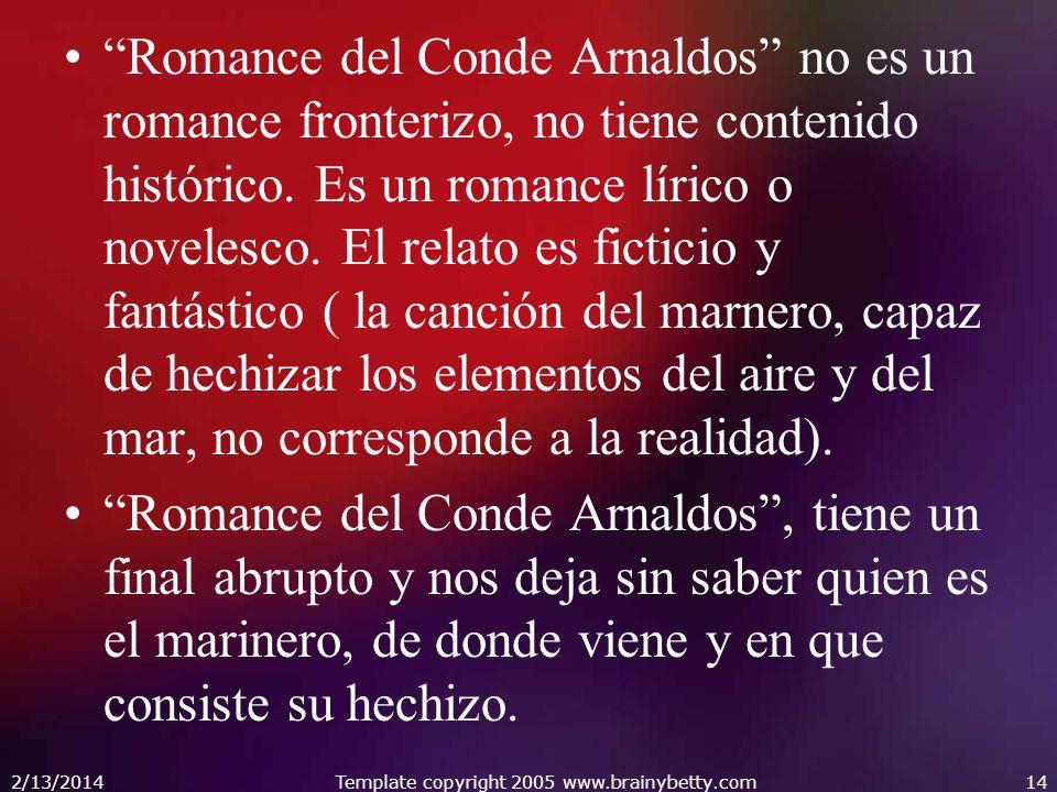 2/13/2014Template copyright 2005 www.brainybetty.com14 Romance del Conde Arnaldos no es un romance fronterizo, no tiene contenido histórico. Es un rom