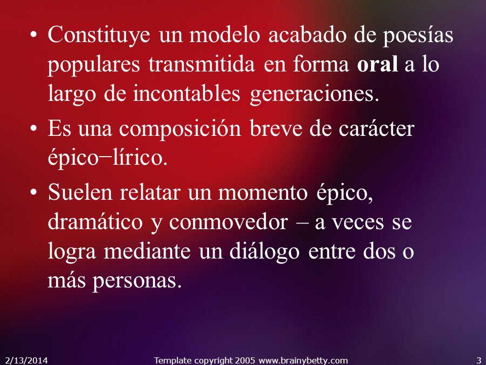 2/13/2014Template copyright 2005 www.brainybetty.com3 Constituye un modelo acabado de poesías populares transmitida en forma oral a lo largo de incont