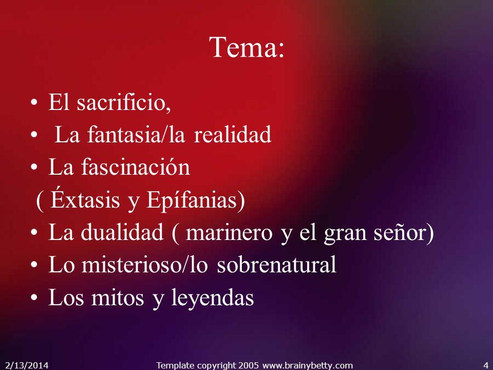 2/13/2014Template copyright 2005 www.brainybetty.com4 Tema: El sacrificio, La fantasia/la realidad La fascinación ( Éxtasis y Epífanias) La dualidad (