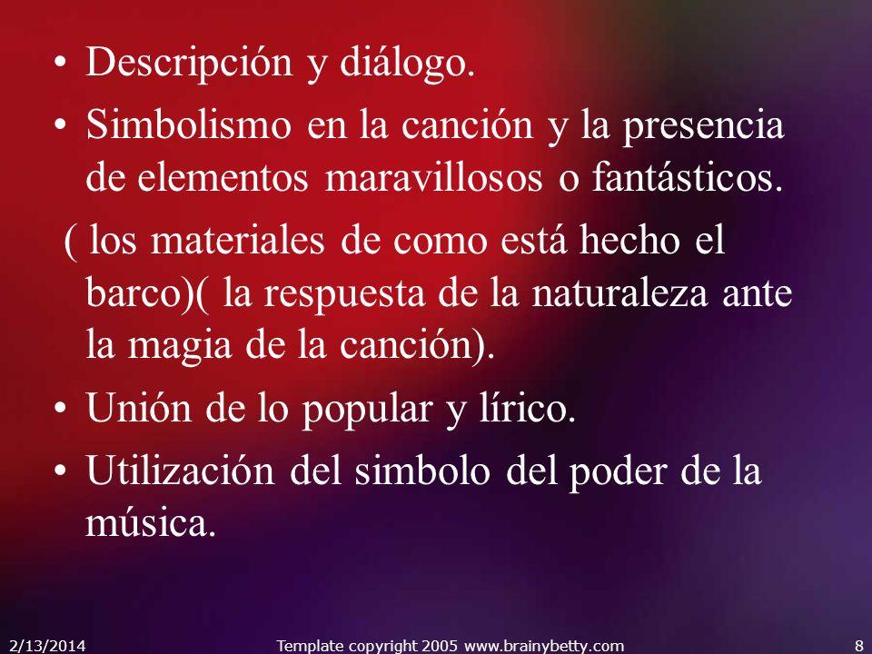 2/13/2014Template copyright 2005 www.brainybetty.com8 Descripción y diálogo. Simbolismo en la canción y la presencia de elementos maravillosos o fantá