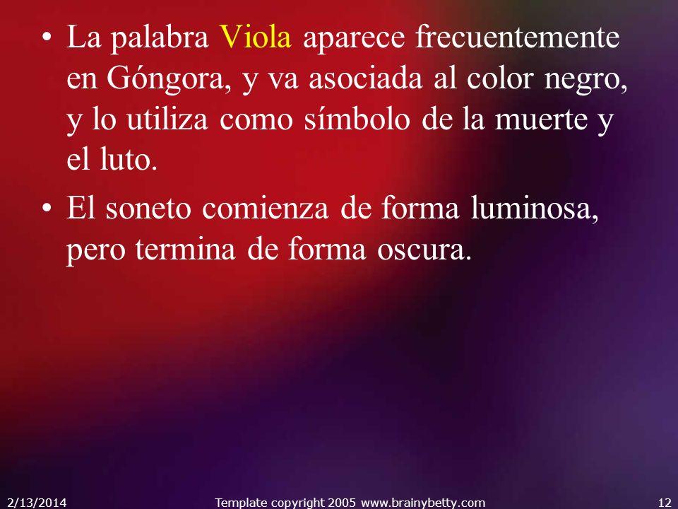 La palabra Viola aparece frecuentemente en Góngora, y va asociada al color negro, y lo utiliza como símbolo de la muerte y el luto. El soneto comienza