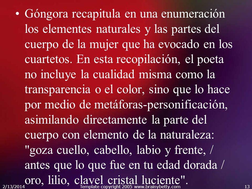 Góngora recapitula en una enumeración los elementes naturales y las partes del cuerpo de la mujer que ha evocado en los cuartetos. En esta recopilació