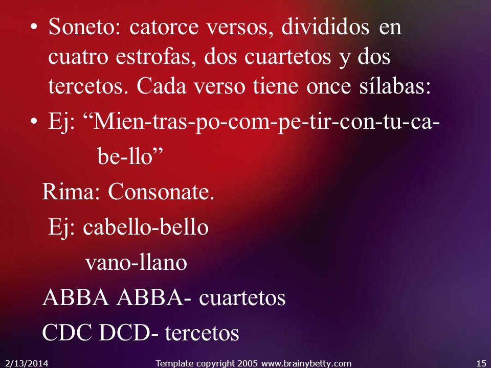 Soneto: catorce versos, divididos en cuatro estrofas, dos cuartetos y dos tercetos. Cada verso tiene once sílabas: Ej: Mien-tras-po-com-pe-tir-con-tu-