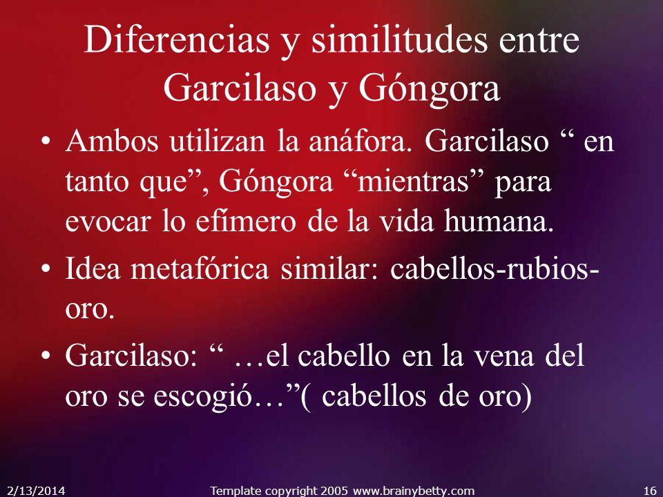 Diferencias y similitudes entre Garcilaso y Góngora Ambos utilizan la anáfora. Garcilaso en tanto que, Góngora mientras para evocar lo efímero de la v
