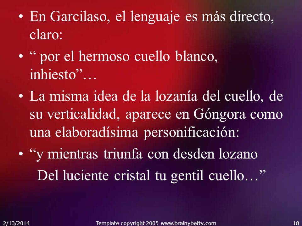 En Garcilaso, el lenguaje es más directo, claro: por el hermoso cuello blanco, inhiesto… La misma idea de la lozanía del cuello, de su verticalidad, a