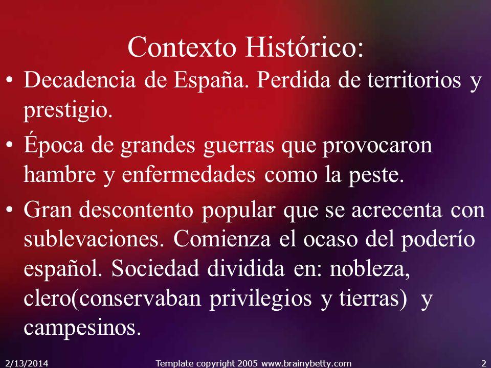 2/13/2014Template copyright 2005 www.brainybetty.com2 Contexto Histórico: Decadencia de España. Perdida de territorios y prestigio. Época de grandes g