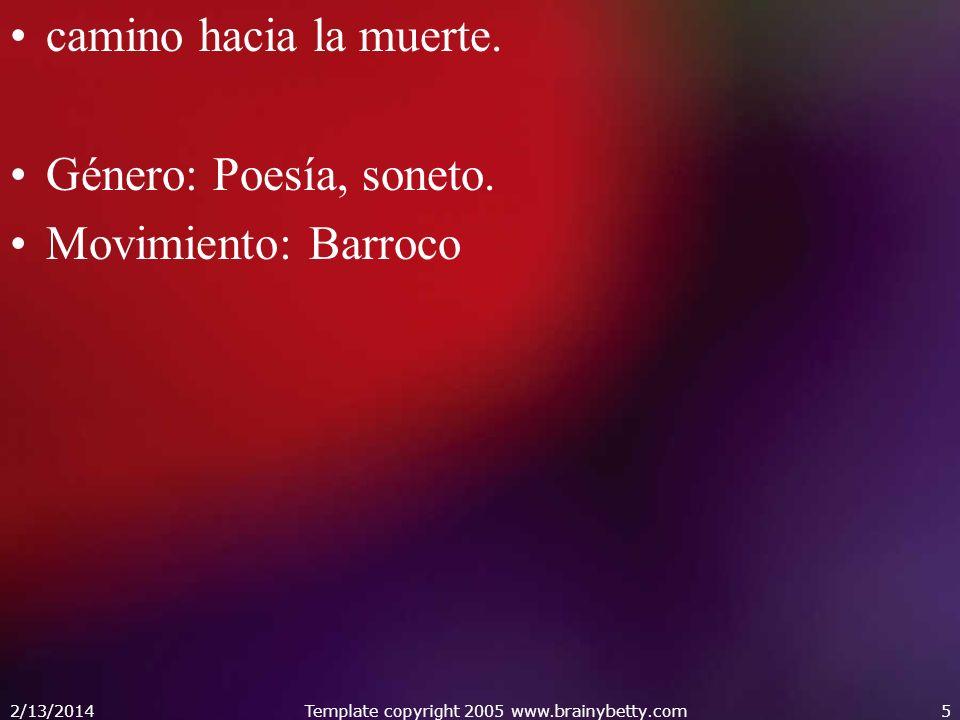 camino hacia la muerte. Género: Poesía, soneto. Movimiento: Barroco 2/13/2014Template copyright 2005 www.brainybetty.com5
