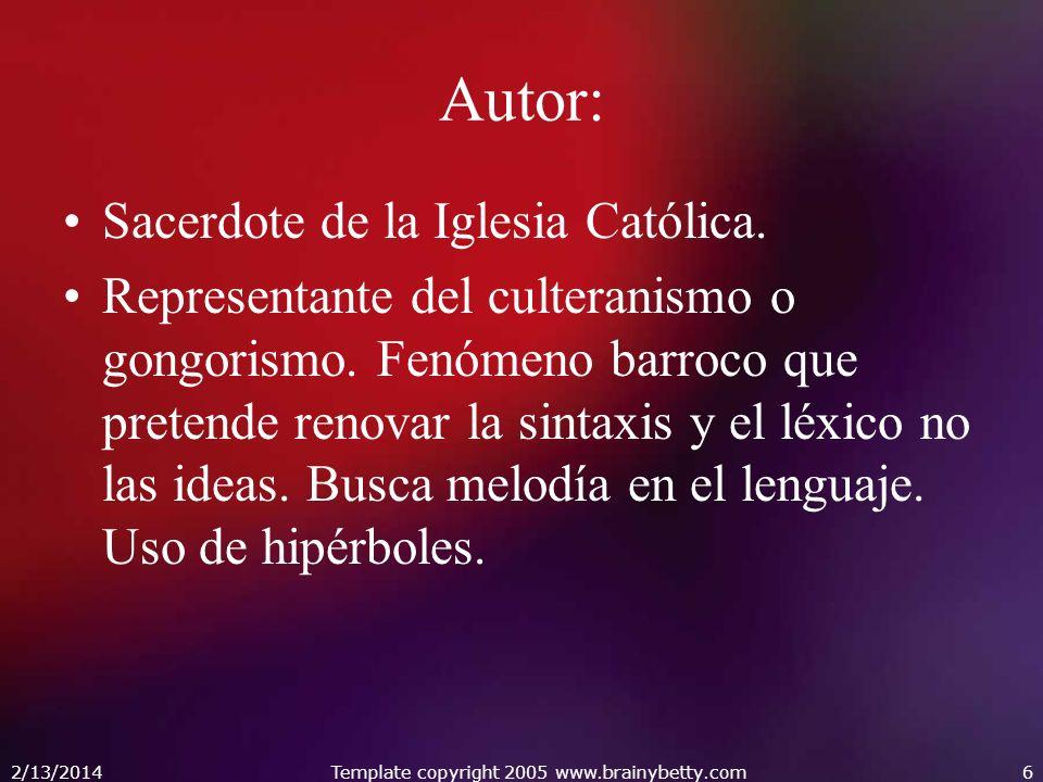 Autor: Sacerdote de la Iglesia Católica. Representante del culteranismo o gongorismo. Fenómeno barroco que pretende renovar la sintaxis y el léxico no