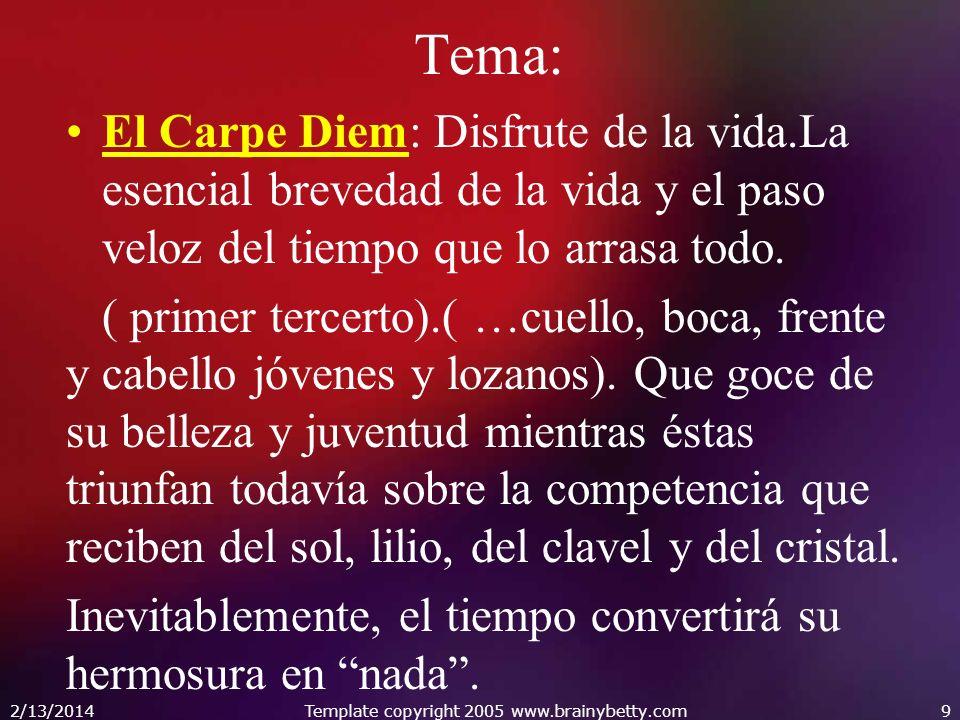 Tema: El Carpe Diem: Disfrute de la vida.La esencial brevedad de la vida y el paso veloz del tiempo que lo arrasa todo. ( primer tercerto).( …cuello,