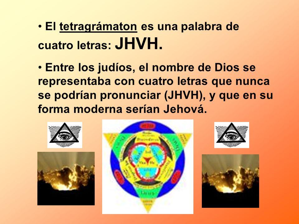 El tetragrámaton es una palabra de cuatro letras: JHVH. Entre los judíos, el nombre de Dios se representaba con cuatro letras que nunca se podrían pro