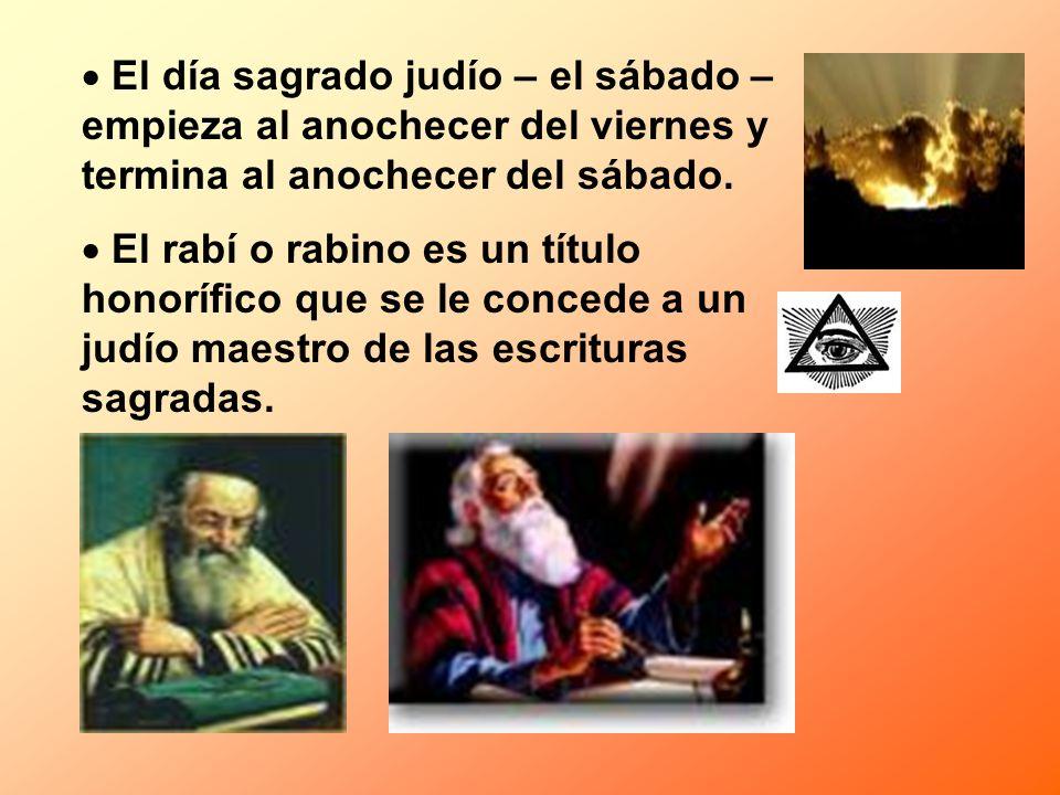 El día sagrado judío – el sábado – empieza al anochecer del viernes y termina al anochecer del sábado. El rabí o rabino es un título honorífico que se