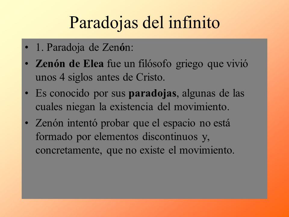 Paradojas del infinito 1. Paradoja de Zenón: Zenón de Elea fue un filósofo griego que vivió unos 4 siglos antes de Cristo. Es conocido por sus paradoj