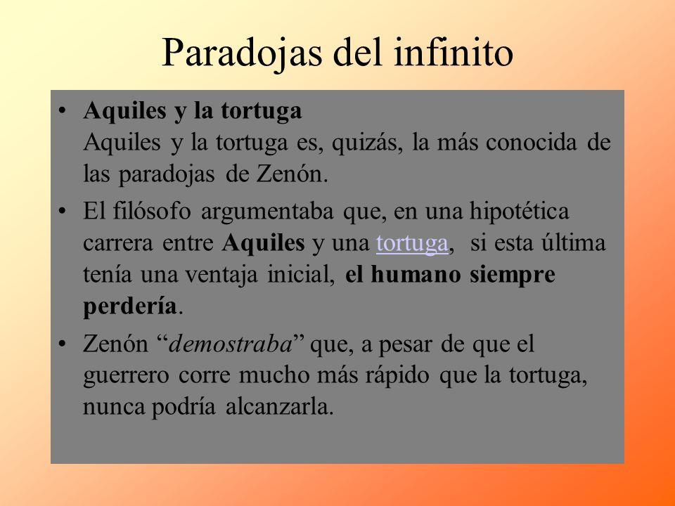 Paradojas del infinito Aquiles y la tortuga Aquiles y la tortuga es, quizás, la más conocida de las paradojas de Zenón. El filósofo argumentaba que, e