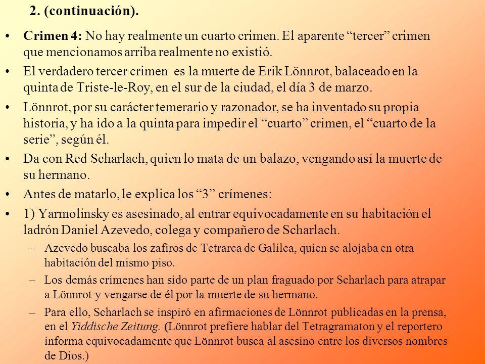 2. (continuación). Crimen 4: No hay realmente un cuarto crimen. El aparente tercer crimen que mencionamos arriba realmente no existió. El verdadero te