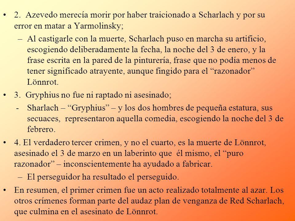 2. Azevedo merecía morir por haber traicionado a Scharlach y por su error en matar a Yarmolinsky; –Al castigarle con la muerte, Scharlach puso en marc