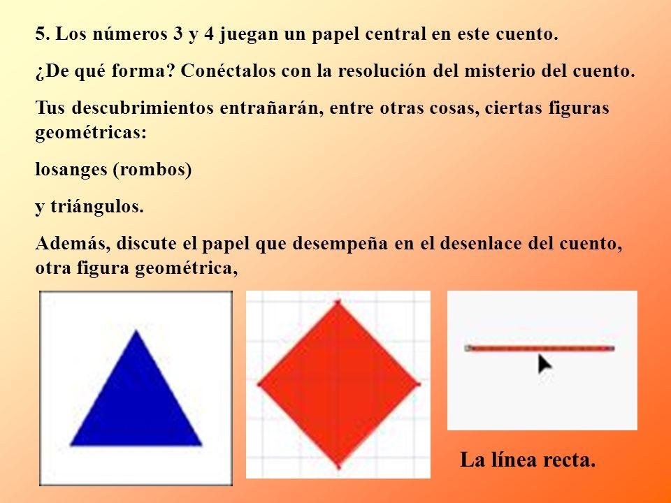 5. Los números 3 y 4 juegan un papel central en este cuento. ¿De qué forma? Conéctalos con la resolución del misterio del cuento. Tus descubrimientos