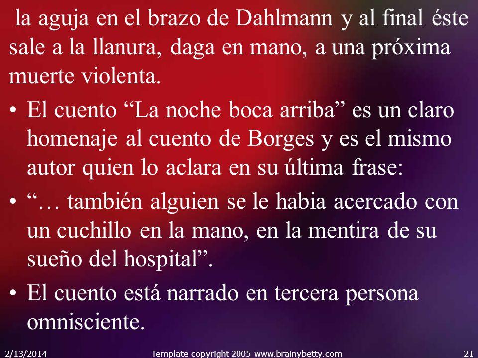 la aguja en el brazo de Dahlmann y al final éste sale a la llanura, daga en mano, a una próxima muerte violenta. El cuento La noche boca arriba es un