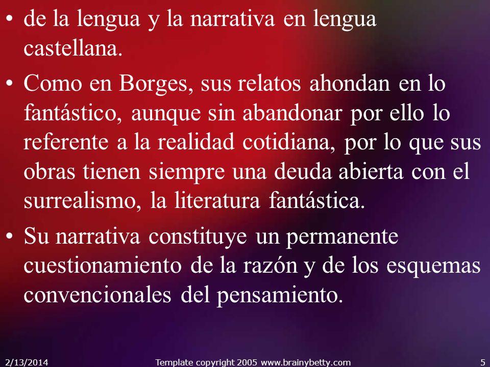 de la lengua y la narrativa en lengua castellana. Como en Borges, sus relatos ahondan en lo fantástico, aunque sin abandonar por ello lo referente a l