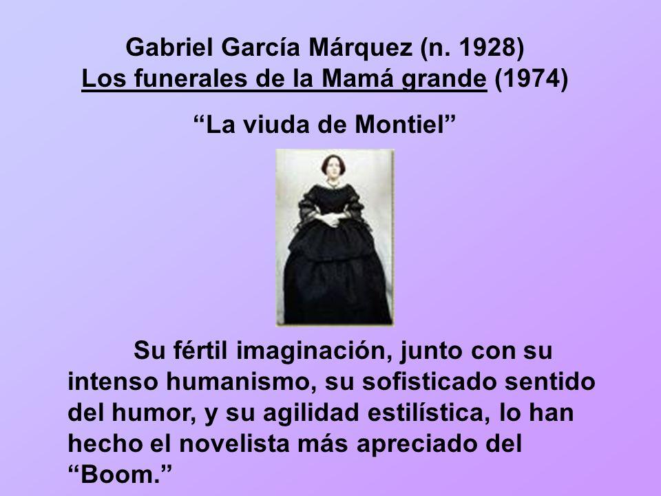 Gabriel García Márquez (n. 1928) Los funerales de la Mamá grande (1974) La viuda de Montiel Su fértil imaginación, junto con su intenso humanismo, su