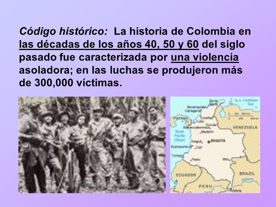 Código histórico: La historia de Colombia en las décadas de los años 40, 50 y 60 del siglo pasado fue caracterizada por una violencia asoladora; en la