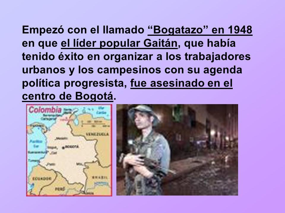 Empezó con el llamado Bogatazo en 1948 en que el líder popular Gaitán, que había tenido éxito en organizar a los trabajadores urbanos y los campesinos