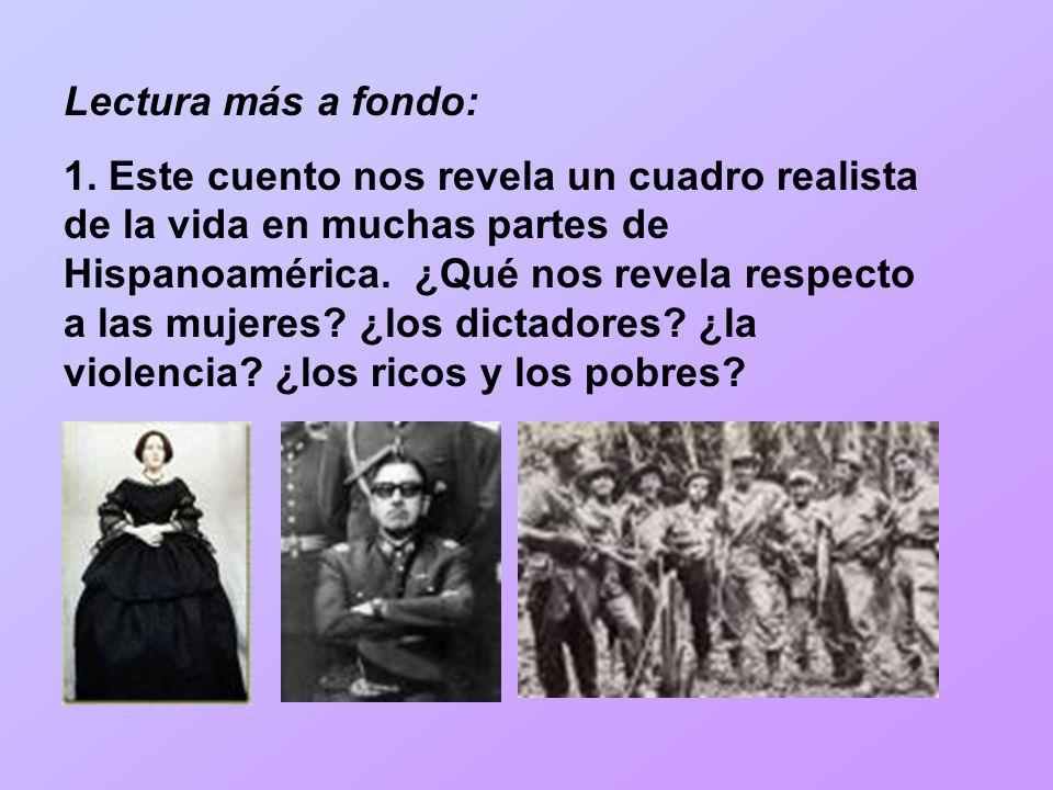 Lectura más a fondo: 1. Este cuento nos revela un cuadro realista de la vida en muchas partes de Hispanoamérica. ¿Qué nos revela respecto a las mujere