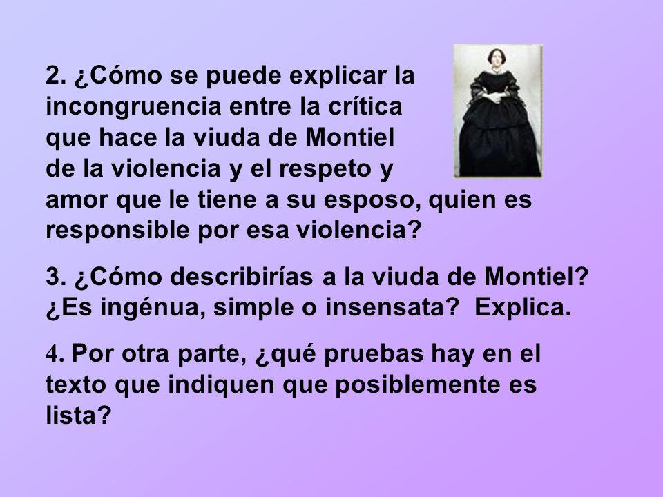 2. ¿Cómo se puede explicar la incongruencia entre la crítica que hace la viuda de Montiel de la violencia y el respeto y amor que le tiene a su esposo