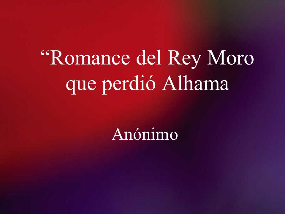 Romance del Rey Moro que perdió Alhama Anónimo