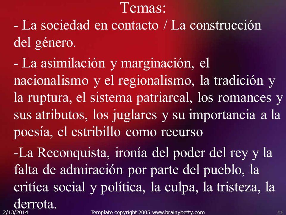 2/13/2014Template copyright 2005 www.brainybetty.com11 Temas: - La sociedad en contacto / La construcción del género. - La asimilación y marginación,