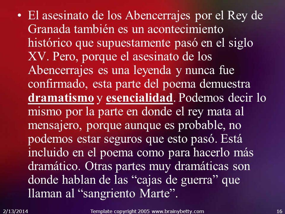 2/13/2014Template copyright 2005 www.brainybetty.com16 El asesinato de los Abencerrajes por el Rey de Granada también es un acontecimiento histórico q