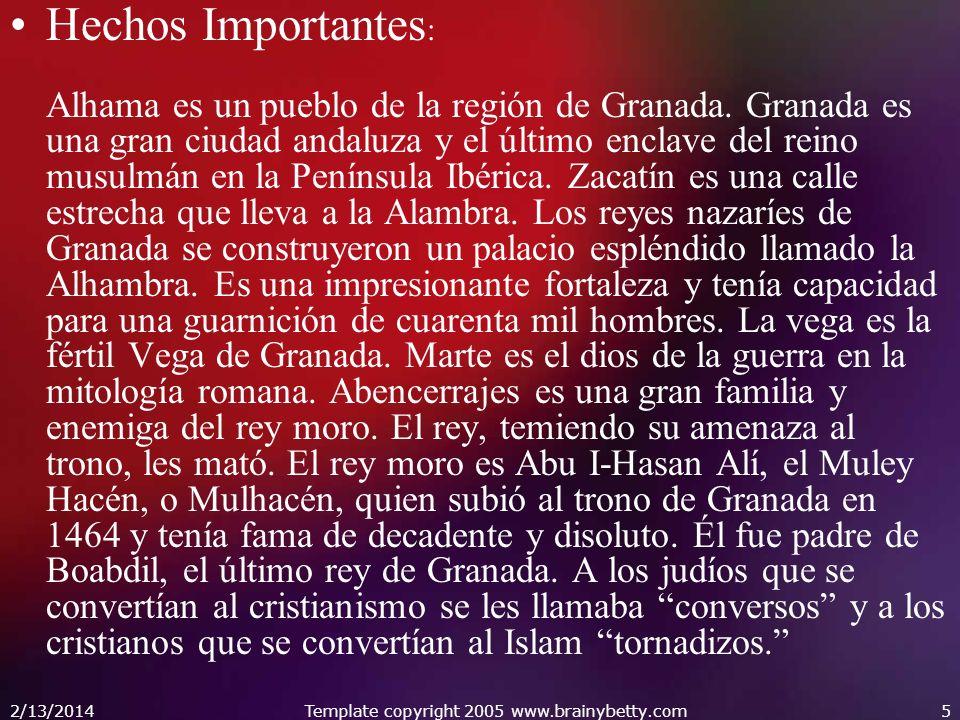 2/13/2014Template copyright 2005 www.brainybetty.com5 Hechos Importantes : Alhama es un pueblo de la región de Granada. Granada es una gran ciudad and