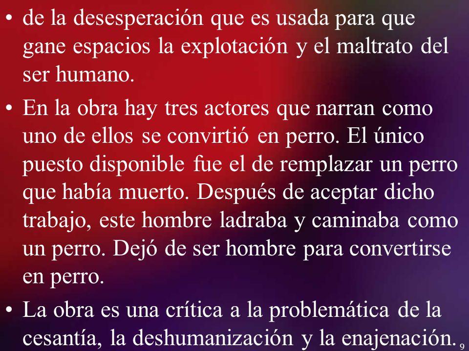 Dragún distorsiona grotescamente la realidad al cuestionar la relación socio-económica que media entre el individuo y la sociedad post- peronista argentina y entre el individuo y la sociedad urbana semi-capitalista latinoamericana de la segunda mitad del siglo XX.