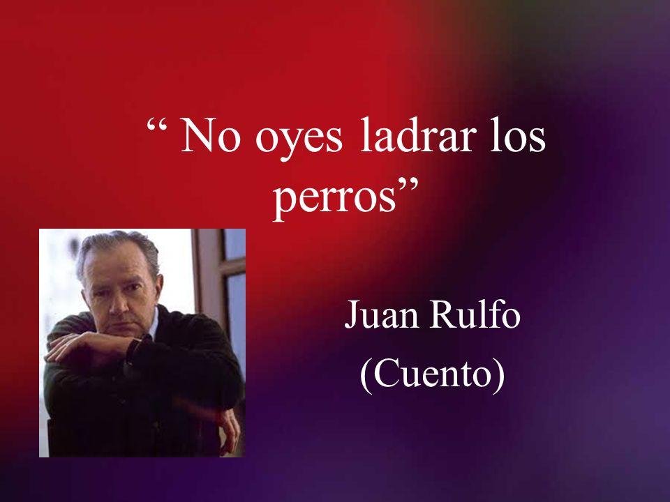 No oyes ladrar los perros Juan Rulfo (Cuento)