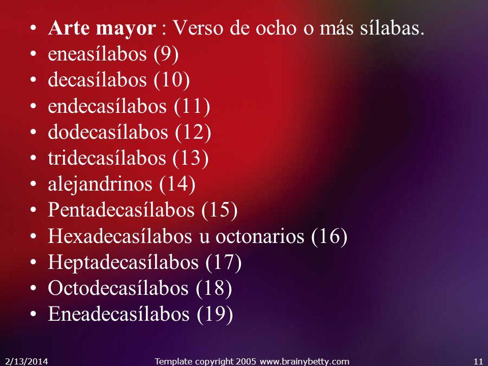 2/13/2014Template copyright 2005 www.brainybetty.com11 Arte mayor : Verso de ocho o más sílabas. eneasílabos (9) decasílabos (10) endecasílabos (11) d