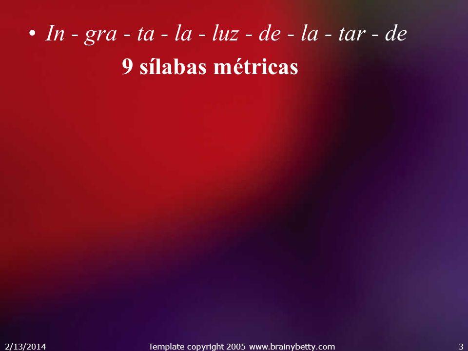 2/13/2014Template copyright 2005 www.brainybetty.com4 Para medir los versos correctamente, es preciso tener en cuenta: Sinalefa: Las silabas poéticas no se corresponden siempre con las sílabas gramaticales.