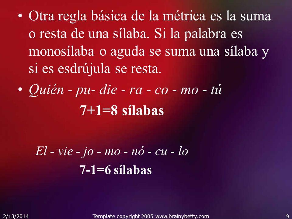 2/13/2014Template copyright 2005 www.brainybetty.com20 Cuarteta: Versos generalmente octosílabos, rima consonante.(4 versos)Cuarteta Copla: Versos de arte menor, rima asonante.( 4 versos)Copla Silva: 7 y 11 silabas