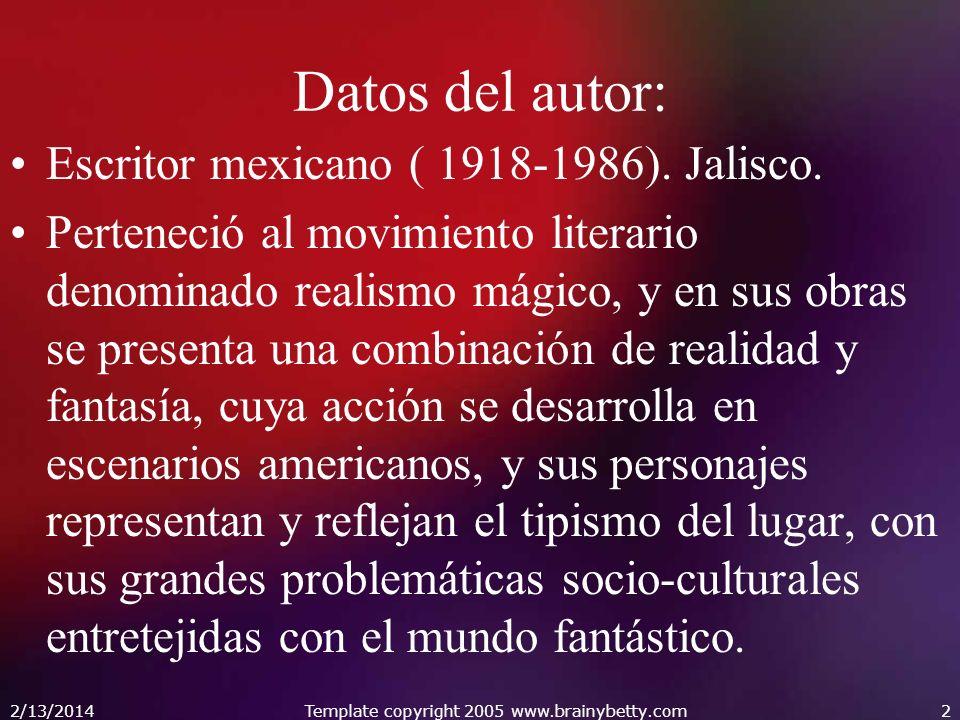 2/13/2014Template copyright 2005 www.brainybetty.com2 Datos del autor: Escritor mexicano ( 1918-1986). Jalisco. Perteneció al movimiento literario den