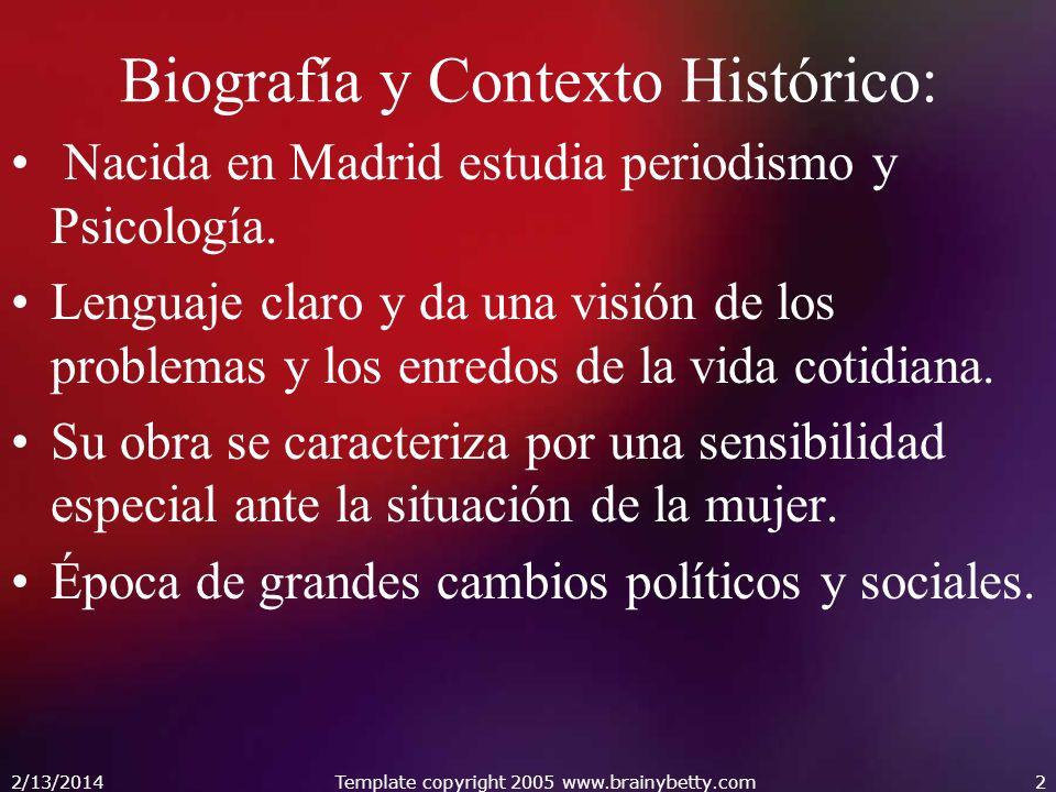 2/13/2014Template copyright 2005 www.brainybetty.com2 Biografía y Contexto Histórico: Nacida en Madrid estudia periodismo y Psicología. Lenguaje claro