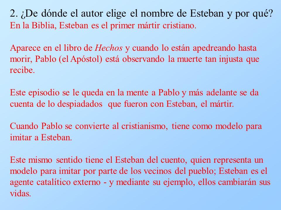 2. ¿De dónde el autor elige el nombre de Esteban y por qué? En la Biblia, Esteban es el primer mártir cristiano. Aparece en el libro de Hechos y cuand