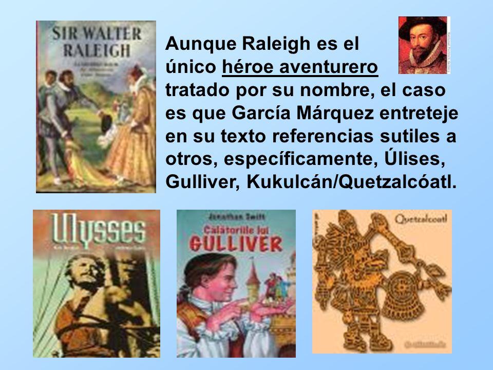 Aunque Raleigh es el único héroe aventurero tratado por su nombre, el caso es que García Márquez entreteje en su texto referencias sutiles a otros, es
